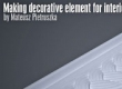 Making decorative element for interior by Mateusz Pietruszka